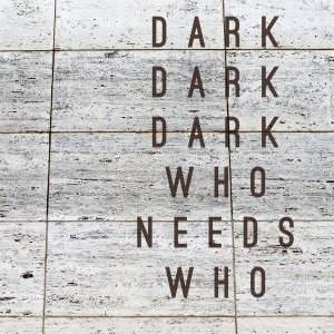 Dark-Dark-Dark-Who-Needs-Who