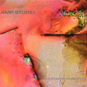 Amp Studio_Uncertainty Priciples
